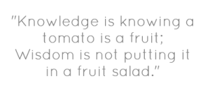 knowledge-is-knowing-a-tomato-is-a-fruit-wisdom-is